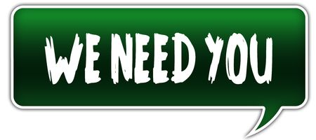 WE NEED YOU on green dialogue word balloon. Illustration