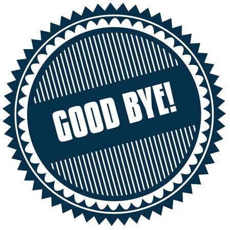 Round GOOD BYE   blue sticker. Illustration image concept