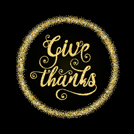 thanks giving: Golden glitter words Give Thanks in circle on black background, template for typography banner, calligraphy card, poster, flyer, t-shirt print. Vector gold glittering illustration