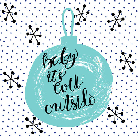 season's greeting: Christmas  winter calligraphy Baby its cold outside! Hand drawn modern background with gift ball in pastel color palette  on dots texture background. Greeting card template. Illustration