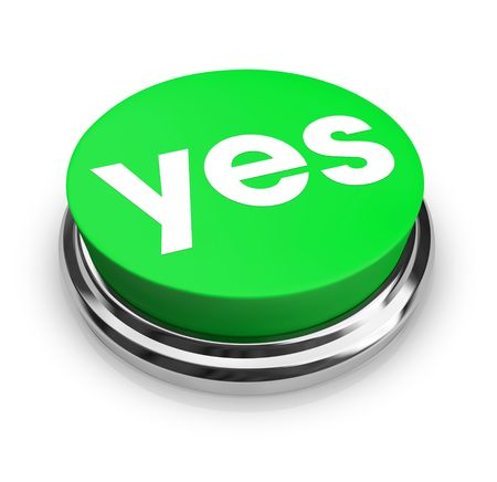 going green: A green button with the word Yes on it