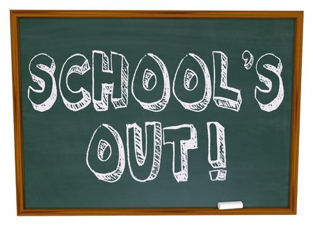 saia: The words Schools Out written on a chalkboard