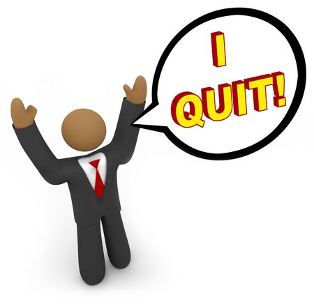 A business man with arms raised proclaiming I Quit - words in a speech cloud