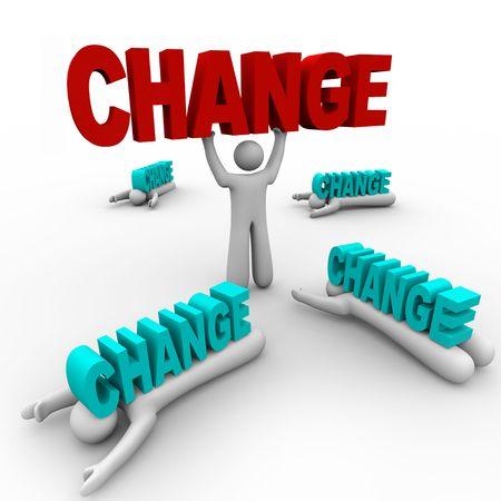 change concept: Una persona est� sosteniendo la palabra cambio, habiendo adoptado, mientras que otros no aceptan el cambio y fueron aplastados por ella.