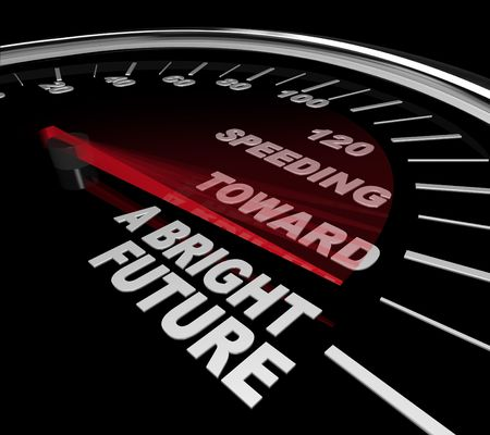 advancement: The red needle on a speedometer points to the phrase Speeding Toward a Bright Future