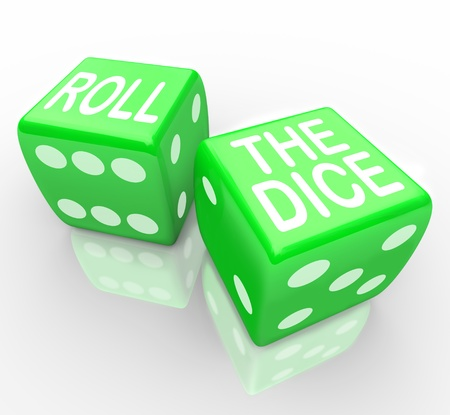 chance: Two green dice with the words Roll the Dice symbolizing taking a chance on a new opportunity