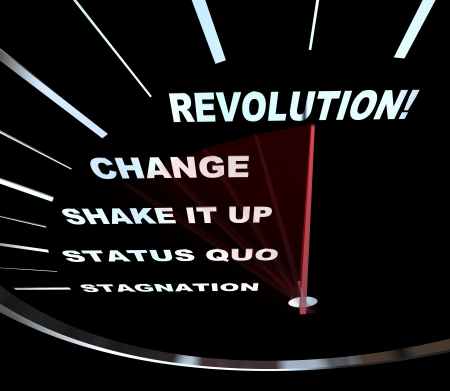 evolve: Speedometer with needle racing through the words Revolution, Change, Shake it Up, Status Quo and Stagnation