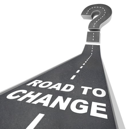 adaptation: The words Road to Change in white letters on a street leading to a question mark, symbolizing the upheaval of changes