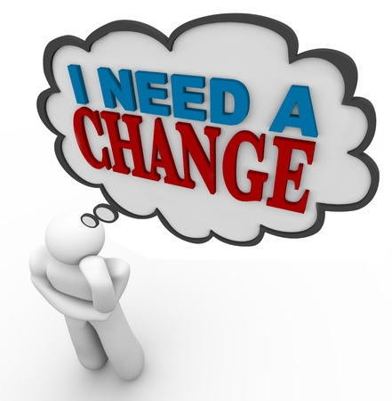 advancement: A man thinks I Need a Change with words in a thought cloud