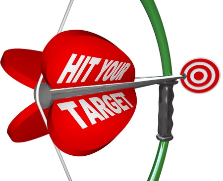 An arrow  with the words Hit Your Target is pulled back on the bow and is aimed at a red bulls-eye target, symbolizing the aim and focus it takes to achieve your goal and reach your objective of success