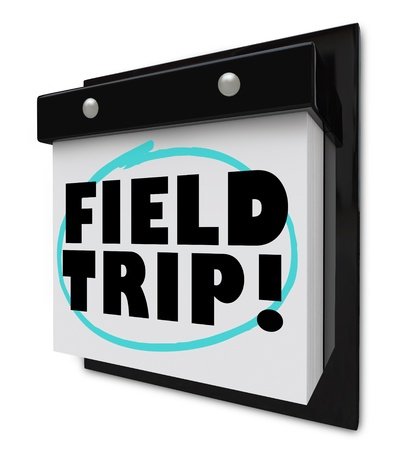field trip: A wall calendar with tear-away pages, and words reading Field Trip, representing a school outing or special visit to a museum or educational center