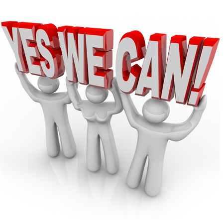 succeeding: A team of people work together to lift the words Yes We Can to affirm that by cooperating on a challenge, they can reach success and meet their goals Stock Photo