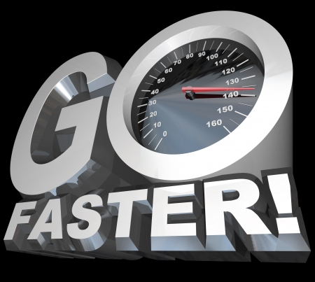 quickly: A speedometer with needle racing into high speeds appears in the words Go Faster to symbolize the need to accelerate for success in business or competitve sport