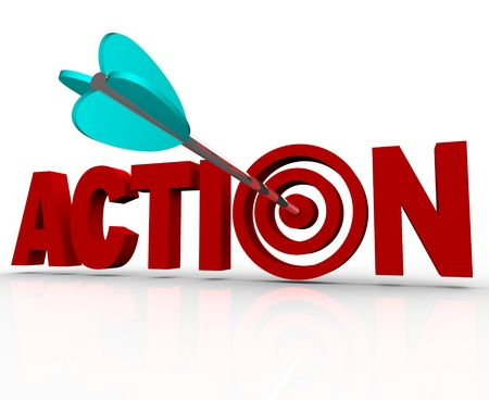 active arrow: The word Action as a 3D illustration with an arrow hitting a target bullseye in the letter O, representing urgency or an emergency need to act now to solve a problem or complete a goal