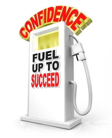 self esteem: Confidence Fuel Up to Succeed gas pump symbolizes the need to shore up your confident attitude to overcome a challenge, achieve a goal and reach a level of success