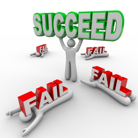 One person succeeds and holds the word Succeed while others lay crushed under the word Fail, symbolizing how a successful person wins in life and competitors may lose