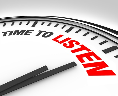 listening to people: White clock with words Time to Listen, illustrating the importance of listening to others who want to share important information, a reminder that its more vital to hear to really understand what people are saying