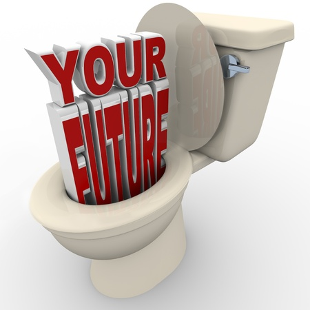 warn: The words Your Future flushing down a toilet representing a future or career in danger or at risk of problems and in a downward spiral