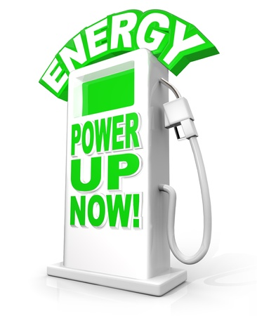 energize: Energy - Power Up Now words on fuel pump illustrating the need to be successful and achieve a goal in life or business