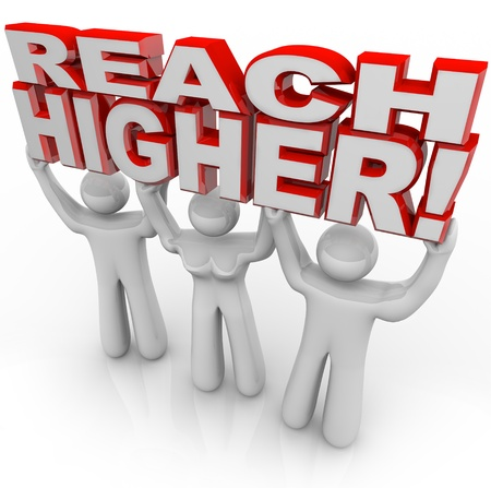 A team of people lift the words Reach Higher to symbolize encouragement to achieve goals and success by raising your expectations and attitude Stock Photo - 12232101