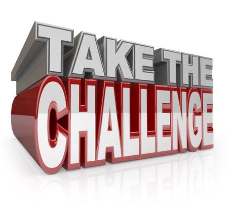 De woorden Neem de Challenge in zilver en rood 3D letters aan te moedigen of je motiveren om initiatief te hebben en om jezelf te bewijzen dat je het kunt doen, of om aan een wedstrijd of competitie