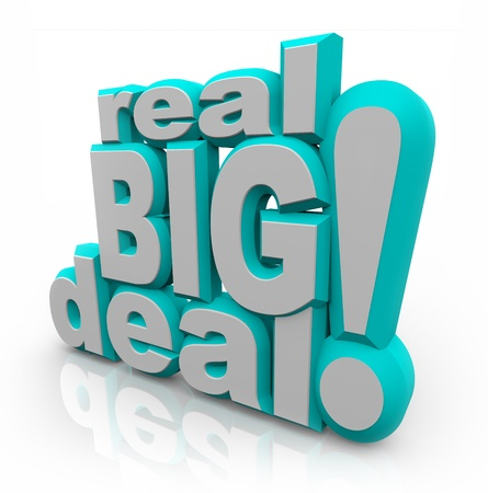 The words Real Big Deal in large 3D letters to announce important news that will affect you in a major way, or a special discount sale event for saving money