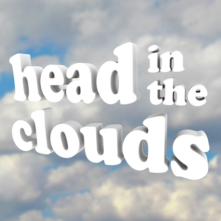 unrealistic: The words Head in the Clouds in 3D letters against a cloudy sky, representing someone who is mad, daft, unrealistic, impractical, and just a daydreamer with a pipe dream