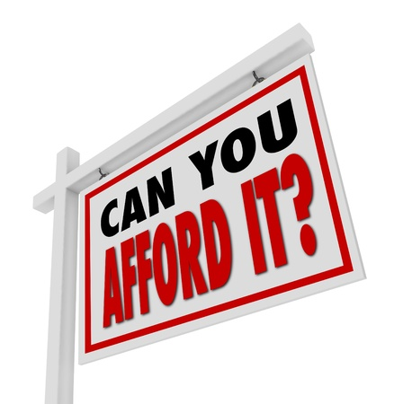 afford: A white house for sale sign with the words Can You Afford It? asking the question of whether your money budget can handle a home buy or mortgage