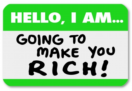 name tags: A namtag sticker with the words Hello I Am Going to Make You Rich, telling you of a plan or opportunity to grow your wealth and make a lot of money, but is it a scheme, scam or con job? Stock Photo