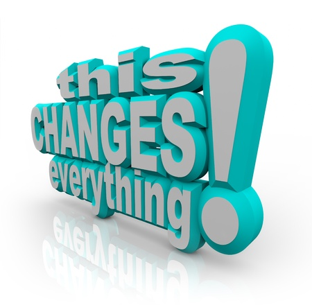 increasing: The words This Changes Everything in 3d letters on white background, a statement that sums up the change and evolution of an action you have taken for improvement, growth and success