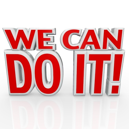 persuade: The words We Can Do It in red 3d letters to symbolize confidence and a positive attitude needed with determination in order to succeed in achieving a common goal together