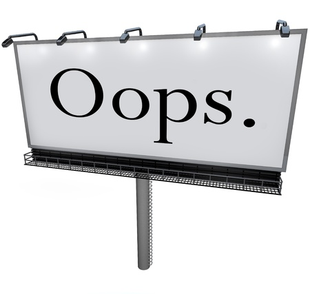 omission: A large white billboard with the word Oops alerting you to a public mistake, gaffe, blunder or blooper that is causing embarrassment for the wrong person or business