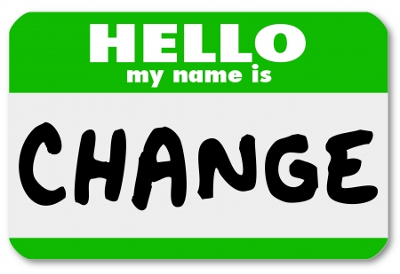 the stranger: The words Hello My Name is Change on a green namtag sticker, symbolizing an opportunity for changing and adapting to new challenges and need to react to grow and succeed