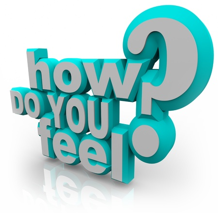 review: The words How Do You Feel and question mark in blue and white 3D letters asking what your opinion or emotions are on a given topic or important issue