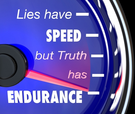 A speedometer with the words or saying Lies Have Speed But Truth Has Endurance to symbolize the merit and value of being honest, sincere and truthful to succeed in life Stock Photo - 14113255
