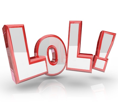 jokes: The abbreviation LOL which stands for laughing out loud, an expression seen in text messages and emails to show humor, jokes and amusement