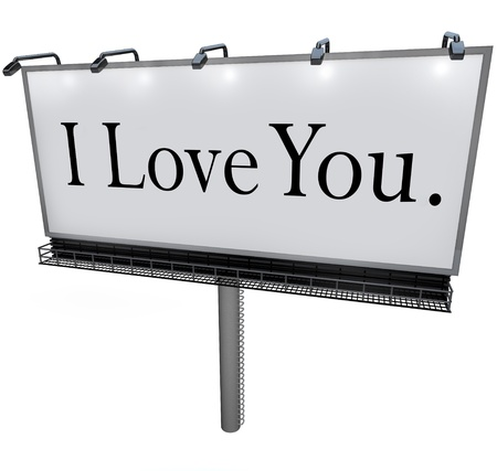 A large white billboard with the words I Love You sharing a romantic and passionate expression of loving and caring emotion