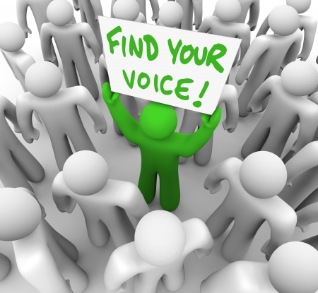 human voice: The words Find Your Voice on a banner held by a green man in a crowd of grey people, having just gained the confidence to speak what is on his mind and share his opinion and feedback