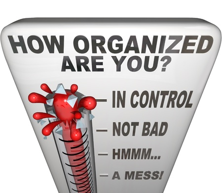 organizing: The words How Organized Are You on a thermometer to communicate now is the moment to get things in order, coordinate a mess, create a process or system to keep things tidy, clean and neat