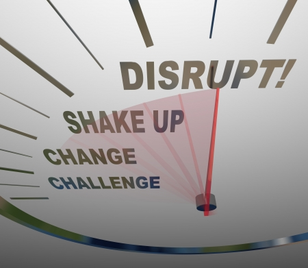 disrupt: A speedometer with the word Disrupt at the top and other related phrases such as Challenge, Change, and Shake Up to symbolize a paradigm shift or evolution of a traditional business concept or model