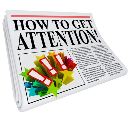 headline: How to Get Attention newspaper headline promising advice and tips on getting good exposure and awareness through public relations, marketing or communication techniques