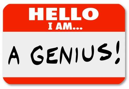 gloat: A red nametag with the words Hello I Am A Genius that might be worn by a brilliant expert or very smart person, or someone who is a braggart and blowhard who thinks highly of him or herself