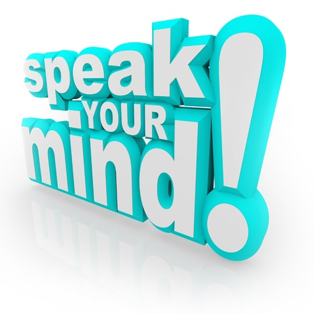 replying: The words Speak Your Mind in 3d letters encouraging you to provide feedback, opinions, thoughts, viewpoints, answers and judgements