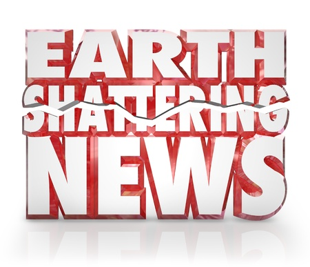 rumor: The 3d words Earth Shattering News to represent a hot breaking story or information update to pass along emergency, urgent or vital details important to you
