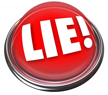 insincerity: The word Lie on a red light or button to indicate someone is lying or being dishonest, much like a polygraph or lie detector device would be an indicator of deception or deceit