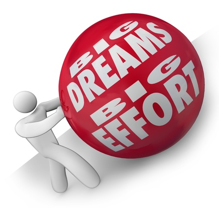 The words Big Dreams Big Effort on a heavy red ball being rolled uphill by a determined person or worker who has big vision and plans for his future