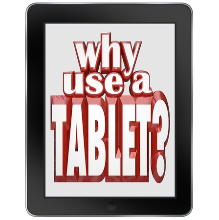 software portability: The words Why Use a Tablet on a wireless notepad computer device Stock Photo