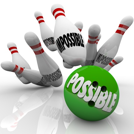 good attitude: A green bowling ball with the word Possible hits a strike in pins marked Impossible to prove naysayers wrong and show you can achieve a difficult goal or mission