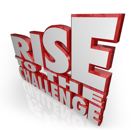 encouraging: The words Rise to the Challenge in red 3D letters to encourage you to push yourself to give your all in tackling a problem or issue and accomplishing a goal to prove to others you can do it