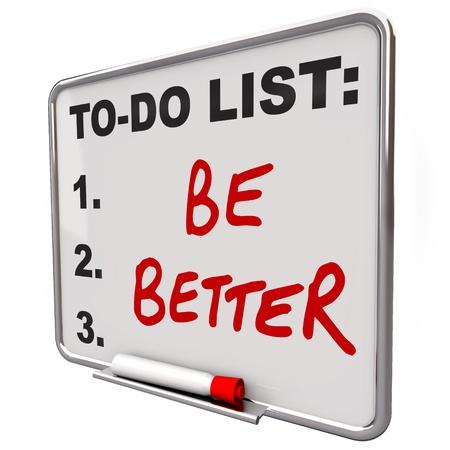 Les mots Be Better sur un tableau effaçable à sec pour vous dire à améliorer dans votre santé ou dans les compétences pour vous aider à Réussir dans la vie